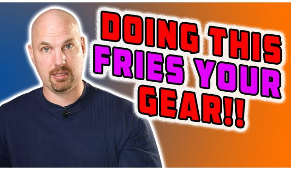 If You Don't Do This, You'll Fry Your Gear!
