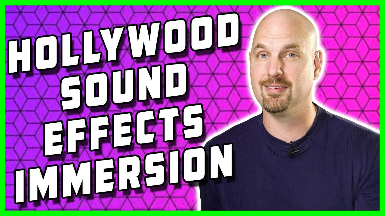 Get Your Hollywood Sound Effects Immersion Here!