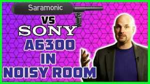 Sony A6300 vs. Saramonic TM-7 Dialog Shootout in Noisy Room!