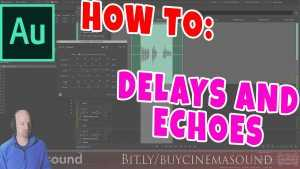 Adobe Audition How To: Delays & Echoes