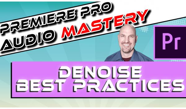 Premiere Pro: Denoise Best Practices
