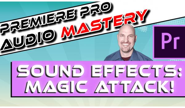 Premiere Pro: Creating Magic Attack