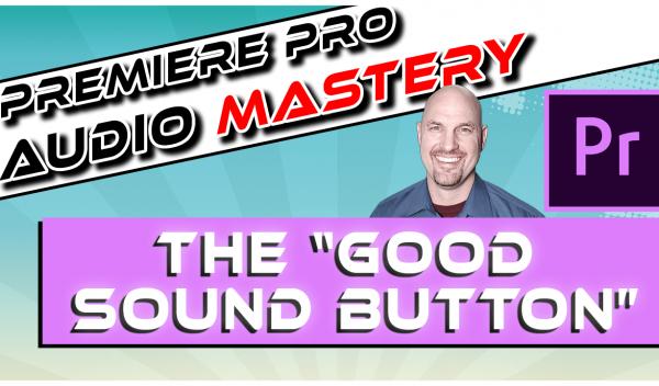 Premiere Pro: The Good Sound Button