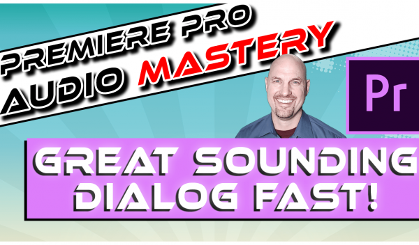Premiere Pro: Get Great Sounding Dialog Fast!