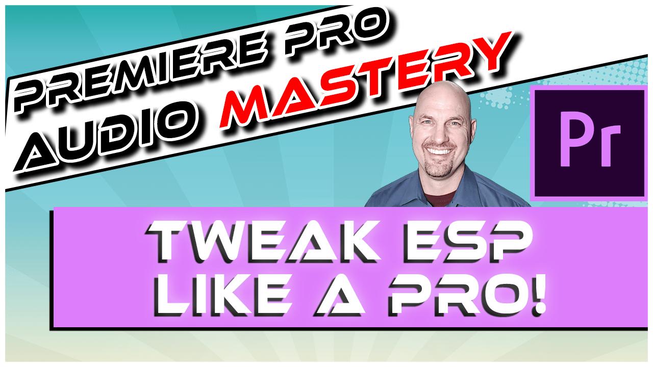 Premiere Pro: Tweak the ESP Like a Pro!